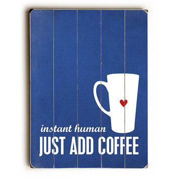 Instant Human Just Add Coffee Wood Sign