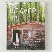Savor: Rustic Recipes Inspired By Forest, Field, And Farm By Ilona Oppenheim