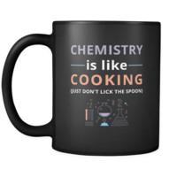 Chemistry - Chemistry is like cooking Just don't lick the spoon - 11oz Black Mug