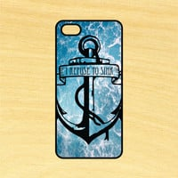 I Refuse To Sink Anchor Art Phone Case iPhone 4 / 4s / 5 / 5s / 5c /6 / 6s /6+ Apple Samsung Galaxy S3 / S4 / S5 / S6