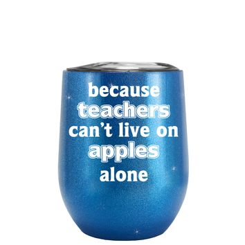 Because Teacher Cant Live on Apples Alone on Glitter Blue 12 oz Stemless Wine Tumbler