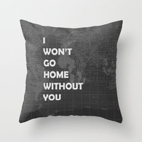 I Won't Go Home Without You Throw Pillow by Catherine Holcombe | Society6