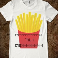 Fries til I Die