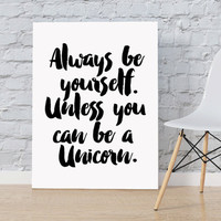 "QUOTE ""Always Be Yourself Unless You Can Be Uncorn"" Then Always Be Uncorn Print Uncorn Art Inspirational Quote Modern Art Digital Wall Print"