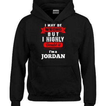 DCCKHD9 I May Be Wrong But I Highly Doubt It I m A JORDAN - Hoodie