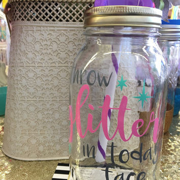 Throw Glitter in Today's Face, 32oz mason jar tumbler, iced coffee mug, travel cup