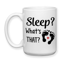 Sleep What's That? Humor Funny New Baby New Parent Newborn Baby Shower Gift New Parent Mug 15oz