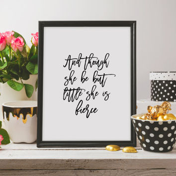 Printable quotes Wall art And though she be but little she is fierce Shakespeare quote Wall Decor Art Print Inspirational Art Dorm Decor