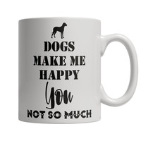 Dogs Make Me Happy, You not so Much Mug