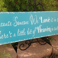 Because Someone We Love is in Heaven, There's a little bit of heaven in our home. - Memory Sign,Shabby Chic vintage Wedding Sign, home decor