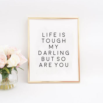 "Inspirational quote Quote Printable Gift for her Gift women ""Life is Tough My Darling, But So Are You "" Fahion Quote Fashionista Coco Chanel"
