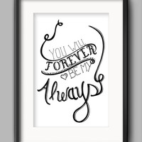 "Printable Always Poster - ""You Will Forever Be My Always"""