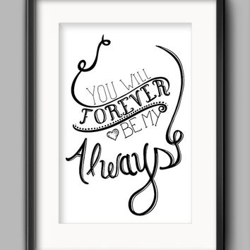 """Printable Always Poster - """"You Will Forever Be My Always"""""""