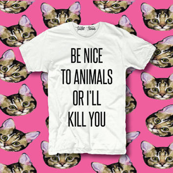 Be nice to animals or ill kill you unisex t-shirt crewneck - crewneck pullover sweatshirt - XS/S/M/L/XL