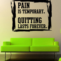 Pain Is Temporary. Quitting Lasts Forever. Motivational Quote. #5447