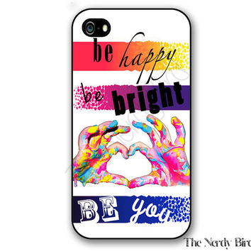 Be happy, be bright, be you quote iPhone 4, 5, 5C, 6 and 6 plus and Samsung Galaxy s3, s4, and s5 Phone Case