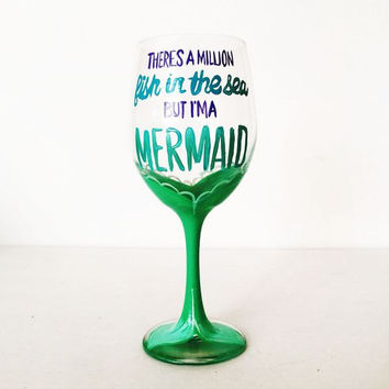 There's a million fish in the sea but I'm a MERMAID wine glass - 20 oz