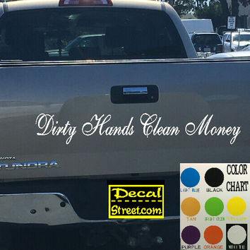 Dirty Hands Clean Money Tailgate Decal Sticker 4x4 Diesel Truck SUV