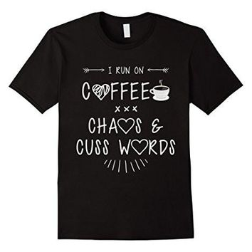 I Run On Coffee Chaos And Cuss Words T Shirt Funny Mom Quote