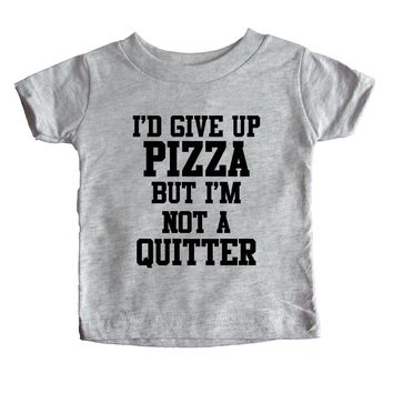 I'd Give Up Pizza But I'm Not A Quitter Baby Tee