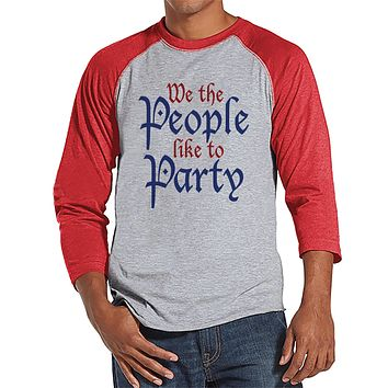 Men's 4th of July Shirt - We The People Like To Party - Red Raglan Tee - Independence Day 4th of July Party Shirt - Funny Patriotic Shirt