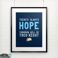 There's Always Hope... - matted art print. 5x7 or 8x10. A great taco quote from Orange is the New Black.
