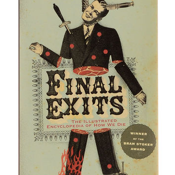 Final Exits: An A-Z Guide of The Ways We Die