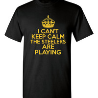 I Can't keep Calm STEELERS Are playing Football T Shirt Great Fan Shirt TShirt Ladies Shirt Mens Shirt Kids Sizes Great Xmas GIft