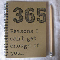 365 Reasons I can't get enough of you...-  5 x 7 journal