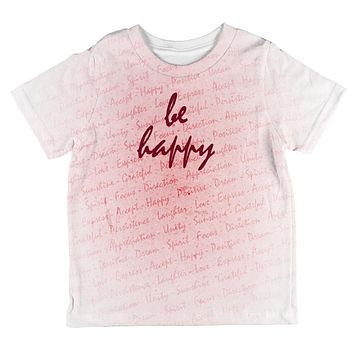 Inspirational Words Be Happy All Over Toddler T Shirt
