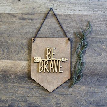 """Be Brave"" - Wooden Wall Banner"