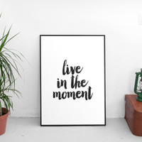"inspirational poster""live in the moment""motivational quotes,best words,hand lettering,dorm room decor,gift idea,watercolor art,instant"