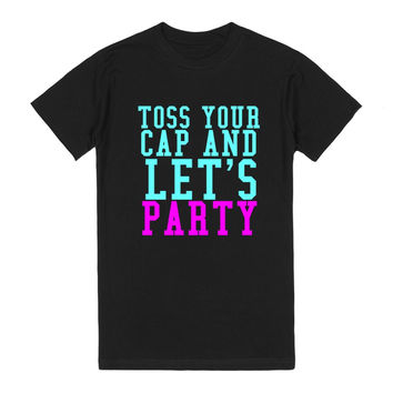 TOSS YOUR CAP AND LET'S PARTY GRADUATION SHIRT