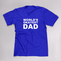 Worlds Okayest Dad T Shirt, Funny Tshirt, Christmas Gift for Dad, Birthday, Anniversary, Tee, Fathers Day, Funny T Shirt, Plus Size