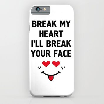 BREAK MY HEART I'LL BREAK YOUR FACE - Funny Love Valentines Day Quote iPhone & iPod Case by deificus Art