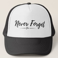never forget you trucker hat