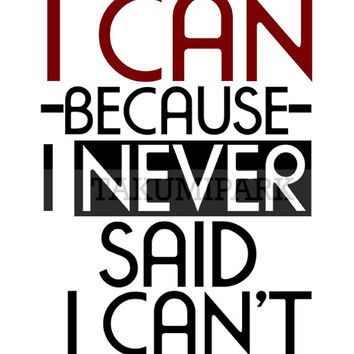 I Can Because I Never Said I Can't, Motivational Wall Art Print, Inspirational Quote Decor, I Can Quote Art, Inspiring Print, Success Art