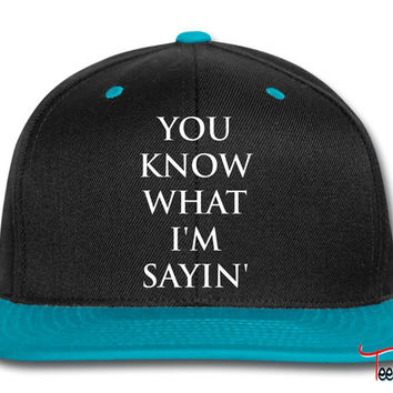 you know what i am saying Snapback