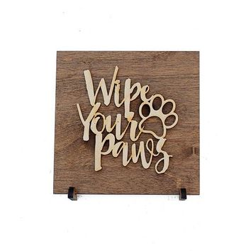 Wipe Your Paws Sign - Wood Sign Saying - Gifts