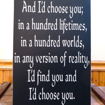 And I choose you in a hundred lifetimes wood sign