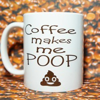 Funny Coffee Mug, Coffee Makes Me Poop, Ceramic Coffee Mug, Quote Mug, Funny Mug, Gift Idea for Him, Unique Coffee Mug, Gift for Her, funny