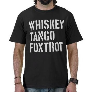 WTF - Whiskey Tango Foxtrot Tshirts from Zazzle.com