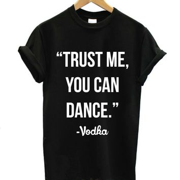 TRUST ME YOU CAN DANCE - VODKA Letter Print Women Tshirts Cotton Casual t Shirt For Lady  Top Tee Hipster Tumblr Black H-8