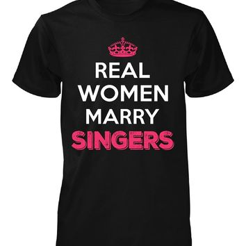 Real Women Marry Singers. Cool Gift - Unisex Tshirt