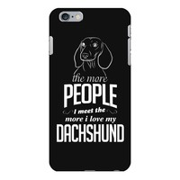 The More People I Meet The More I Love My Dachshund Gifts iPhone 6/6s Plus Case
