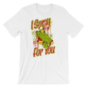 I Spray For You Short-Sleeve Unisex T-Shirt
