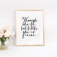 Nursery Print Wall Art Though she be but little she is fierce Wall Art Print Nursery Decor Inspirational Quote Baby Print Home Decor Quotes