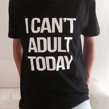 I can't adult today Tshirt black Fashion funny slogan womens girls sassy cute lady cat
