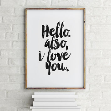 HELLO Also I LOVE You, Inspirational Art,lovely Words,Gift For Him, Love Quote,hello Print,Best Words,Hand Brushed,Typography,Wall Art