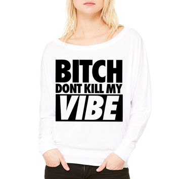 Bitch Don't Kill My Vibe dpnt WOMEN'S FLOWY LONG SLEEVE OFF SHOULDER TEE